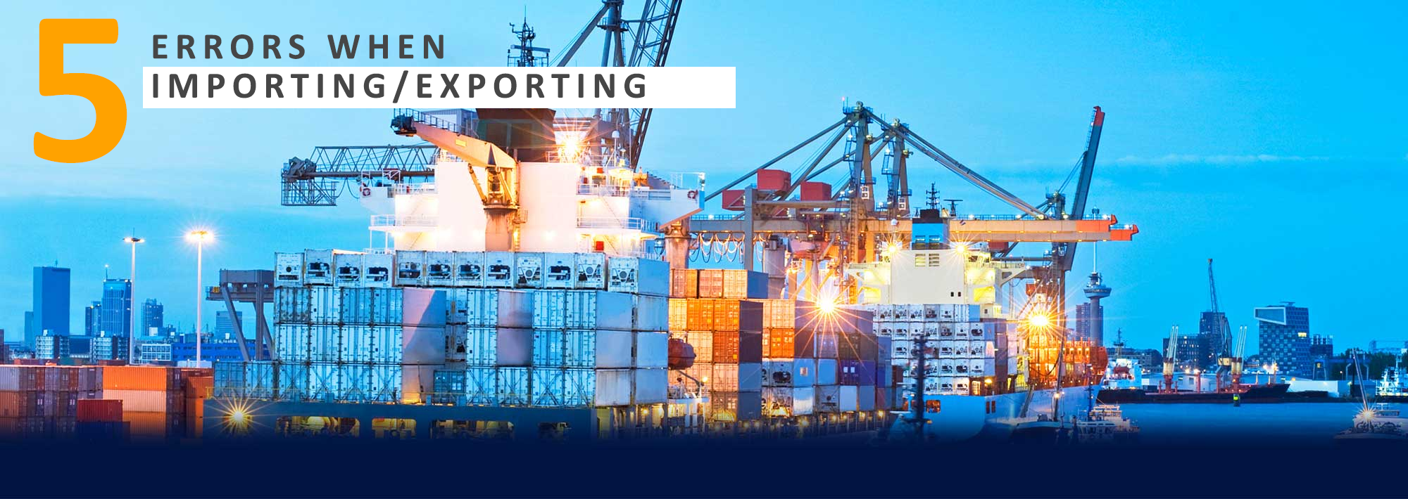 5 MISTAKES THAT YOU CANNOT AFFORD WHEN YOU EXPORT AND/OR IMPORT